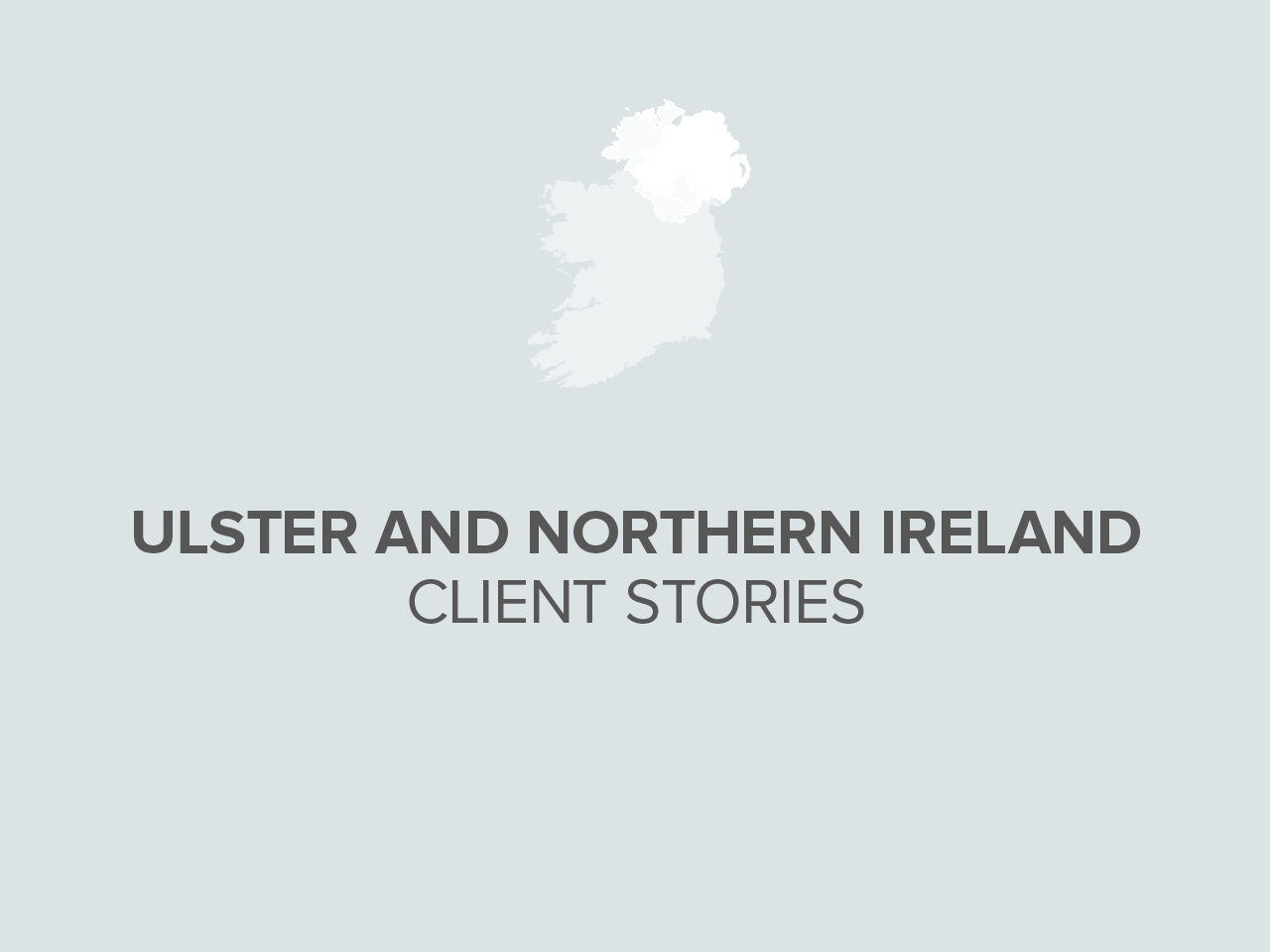 Ulster and Northern Ireland Client Stories